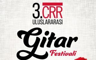 3. CRR Uluslararası Gitar Festivali 16 Kasım'da Başlıyor
