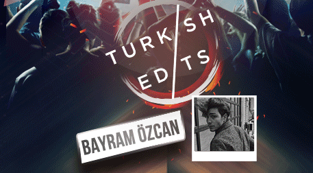 Turkish Edits - Bayram Özcan