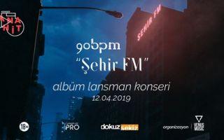 90 BPM ''Şehir FM'' Albüm Lansman Konseri