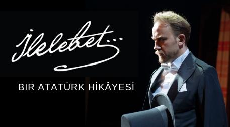 İlelebet… Bir Atatürk Hikâyesi