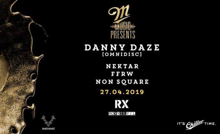 M Music Presents : Danny Daze / Non Square / Nektar / FFRW