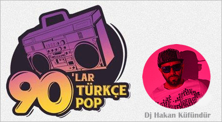 90'lar Türkçe Pop Parti: Dj Hakan K