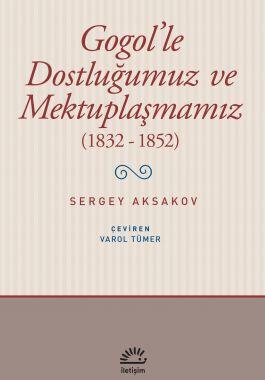 Gogol'le Dostluğumuz ve Mektuplaşmamız
