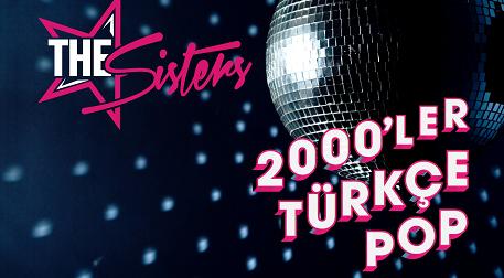 The Sisters ile 2000'ler Türkçe Pop