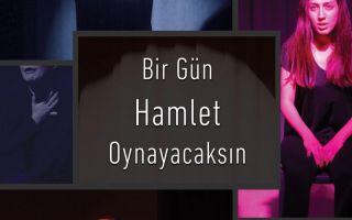 Bir Gün Hamlet Oynayacaksın