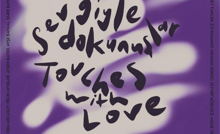 'Sevgiyle Dokunuşlar' Karma Sergi
