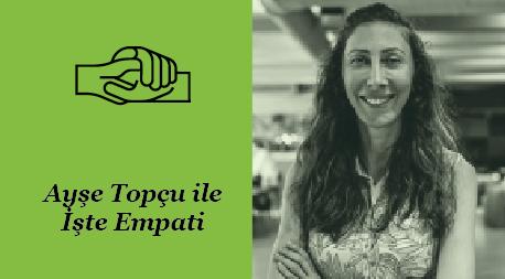 Ayşe Topçu ile Empati