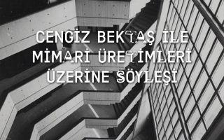 Cengiz Bektaş ile Mimari Üretimleri Üzerine Söyleşi
