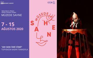 Müzede Sahne 'Adı Sanı, İsmi Cismi' başlıklı Topyekûn Kadın temasıyla 7-15 Ağustos'ta SSM'de