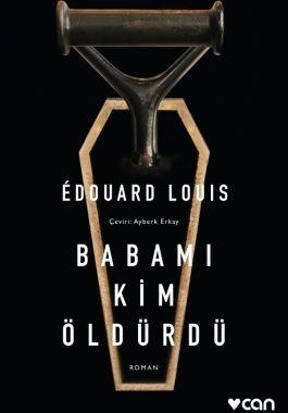 Babamı Kim Öldürdü - Édouard Louis