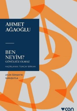 Ben Neyim? - Gönülsüz Olmaz - Ahmet Ağaoğlu