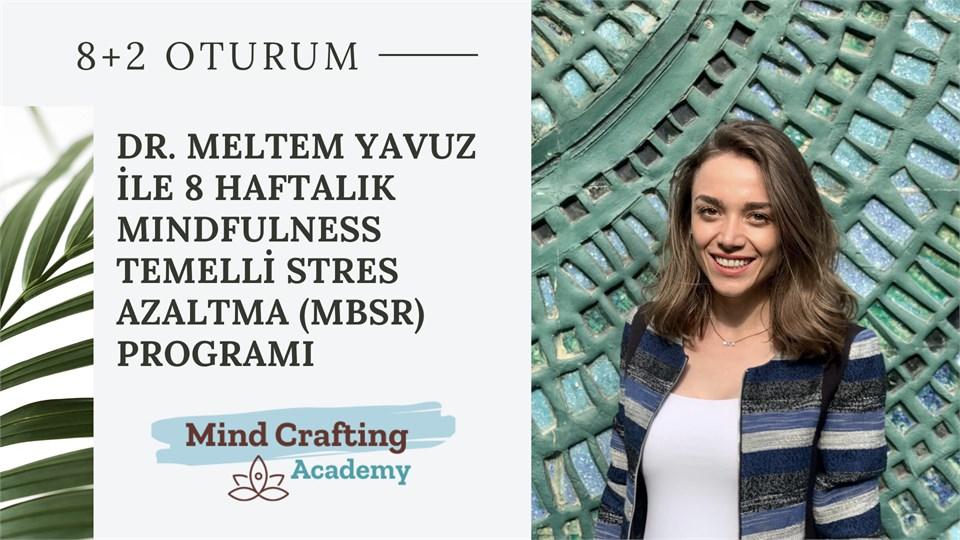 DR. MELTEM YAVUZ İLE 8 HAFTALIK MINDFULNESS TEMELLİ STRES AZALTMA (MBSR) PROGRAMI
