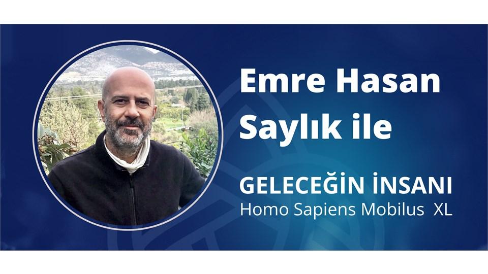 Emre Hasan Saylık ile GELECEĞİN İNSANI - Homo Sapiens Mobilus XL