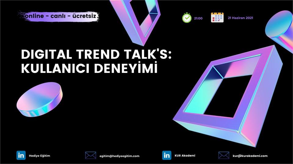 Digital Trend Talk's: Kullanıcı Deneyimi