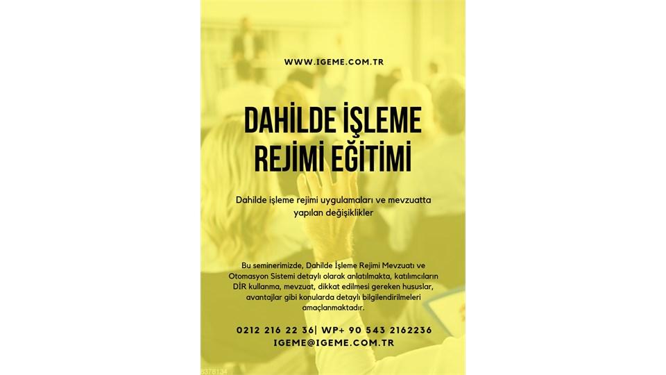UYGULAMALI DAHİLDE İŞLEME REJİMİ EĞİTİMİ -İSTANBUL