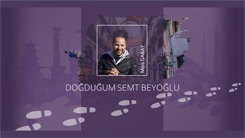 Doğduğum Semt Beyoğlu