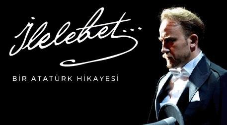 İlelebet... Bir Atatürk Hikayesi