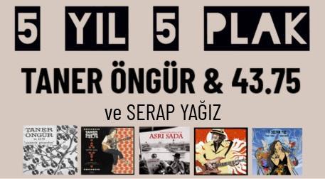 5 YIL 5 PLAK: Taner Öngür & 43.75