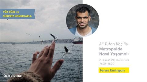 ALİ TUFAN KOÇ İLE METROPOLDE NASIL YAŞAMALI: İSTANBUL'UN HAKKINI VERMEK