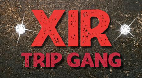 Xir & Trip Gang