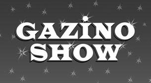 Gazino Show