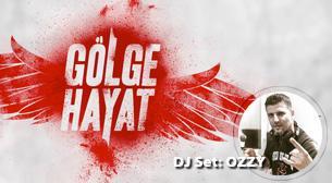 Gölge Hayat - DJ Set: Ozzy
