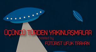 Üçüncü Türden Yakınlaşmalar hosted by Fütürist Ufuk Tarhan
